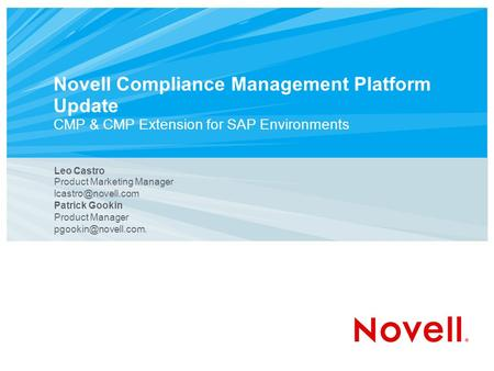 Novell Compliance Management Platform Update CMP & CMP Extension for SAP Environments Leo Castro Product Marketing Manager Patrick Gookin.