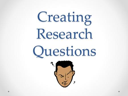 Creating Research Questions. Why create research questions? Well written questions help to focus your research! Using research questions will help to.