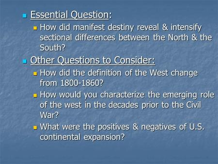 Essential Question: Essential Question: How did manifest destiny reveal & intensify sectional differences between the North & the South? How did manifest.