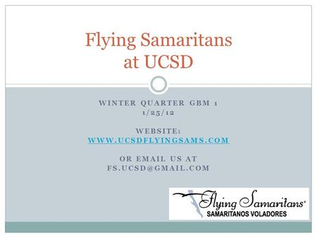 WINTER QUARTER GBM 1 1/25/12 WEBSITE:  OR  US AT Flying Samaritans at UCSD.