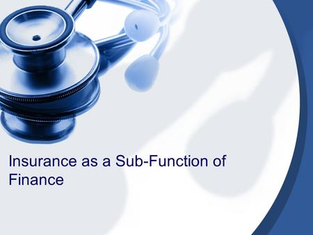Insurance as a Sub-Function of Finance. Relations between functions and objectives of a health system Stewardship (oversight) Financing (collecting, pooling.