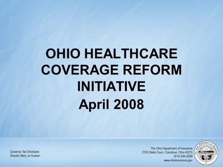 OHIO HEALTHCARE COVERAGE REFORM INITIATIVE April 2008.