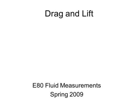 Drag and Lift E80 Fluid Measurements Spring 2009.