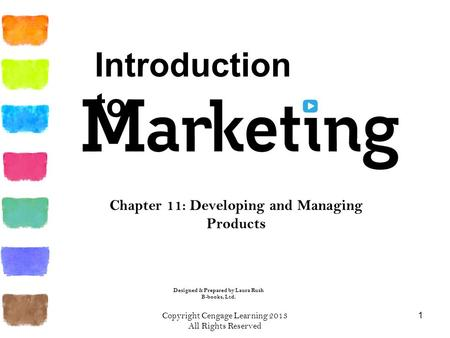 Copyright Cengage Learning 2013 All Rights Reserved 1 Chapter 11: Developing and Managing Products Designed & Prepared by Laura Rush B-books, Ltd. Introduction.