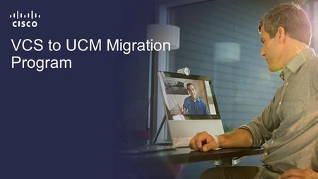 VCS to UCM Migration Program. Cisco Confidential 2 © 2013-2014 Cisco and/or its affiliates. All rights reserved. Customers with VCS and UCM Customers.