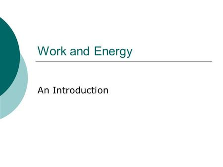 Work and Energy An Introduction Introduction to Work.