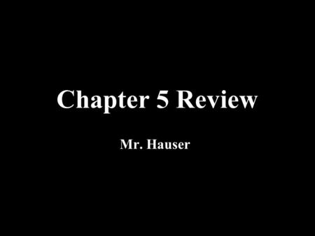 Chapter 5 Review Mr. Hauser. Rules of the Game Working in TEAMS, you will be asked to answer questions from the assigned chapters. You have 30 seconds.