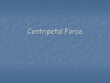 Centripetal Force Today you are going to study an object that moves in a circle. Today you are going to study an object that moves in a circle. An object.