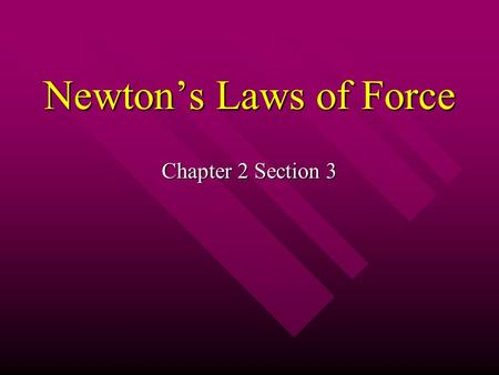 Newton's Laws of Force Chapter 2 Section 3. Force and Motion What is a Force? What is a Force? A push or a pull A push or a pull pull open a door pull.