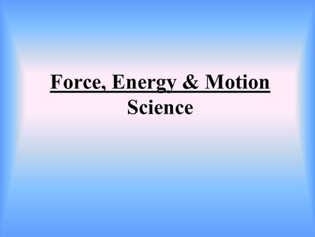 Force, Energy & Motion Science. Things around you that you can use to describe motion.