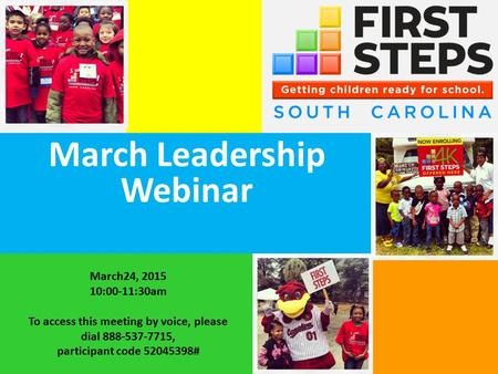 March Leadership Webinar March24, 2015 10:00-11:30am To access this meeting by voice, please dial 888-537-7715, participant code 52045398#
