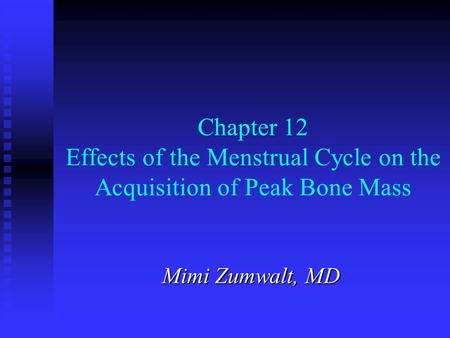 Chapter 12 Effects of the Menstrual Cycle on the Acquisition of Peak Bone Mass Mimi Zumwalt, MD.