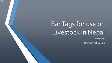 Ear Tags for use on Livestock in Nepal Trevor Gras University of Guelph.