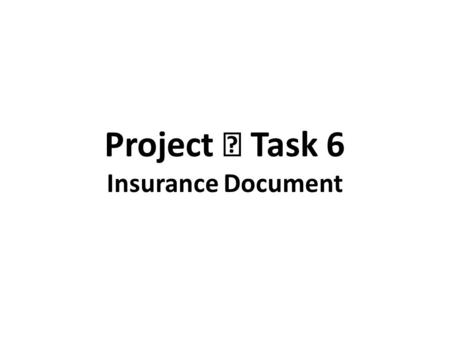Project Ⅱ Task 6 Insurance Document. Section 2 IV. Insurance Document Insurance document such as an insurance certificate, insurance policy or a declaration.