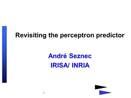 1 Revisiting the perceptron predictor André Seznec IRISA/ INRIA.