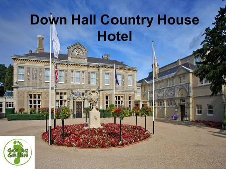 Down Hall Country House Hotel. Down Hall………  Unique country house hotel and conference venue  Independently owned  99 bedrooms  26 meeting and event.