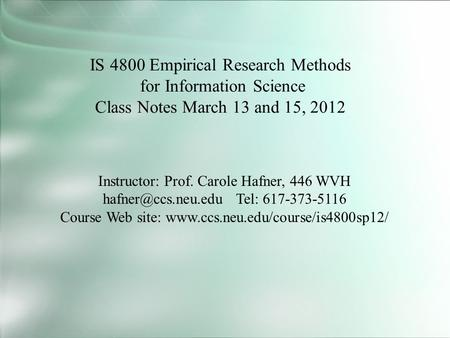 IS 4800 Empirical Research Methods for Information Science Class Notes March 13 and 15, 2012 Instructor: Prof. Carole Hafner, 446 WVH