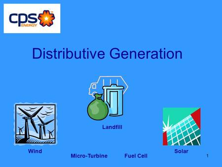 1 Distributive Generation Wind Landfill Solar Fuel CellMicro-Turbine.