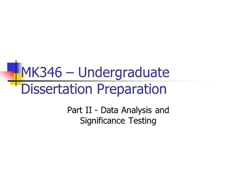 MK346 – Undergraduate Dissertation Preparation Part II - Data Analysis and Significance Testing.