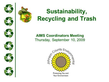 Sustainability, Recycling and Trash AIMS Coordinators Meeting Thursday, September 10, 2009.