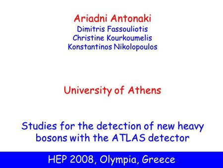1 HEP 2008, Olympia, Greece Ariadni Antonaki Dimitris Fassouliotis Christine Kourkoumelis Konstantinos Nikolopoulos University of Athens Studies for the.