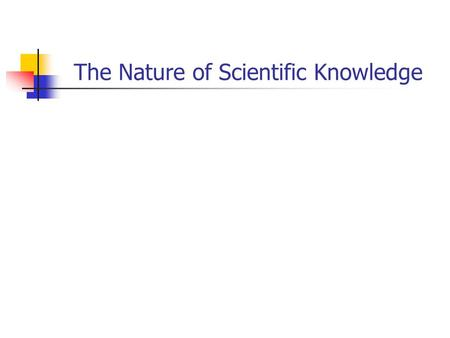 The Nature of Scientific Knowledge. Goal of Modern Science… …to understand and explain how the natural world works. Science only gives us descriptions.