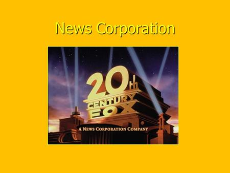 News Corporation. 1.History of News Corporation (20 th Century Fox) Subsidiary of News Corporation Subsidiary of News Corporation SubsidiaryNews Corporation.