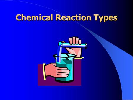 Chemical Reaction Types. 5 Reaction Types Synthesis Decomposition Combustion Single Replacement Double Replacement.