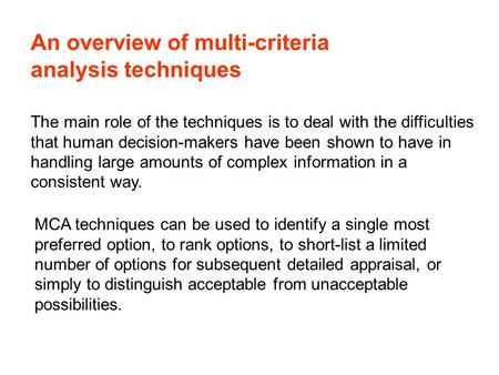 An overview of multi-criteria analysis techniques The main role of the techniques is to deal with the difficulties that human decision-makers have been.