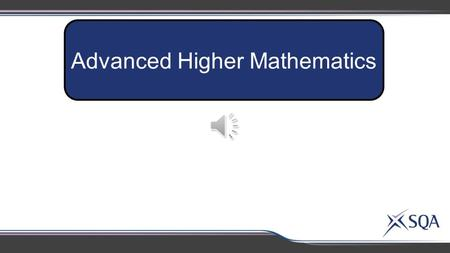 Advanced Higher Mathematics Methods in Algebra and Calculus Geometry, Proof and Systems of Equations Applications of Algebra and Calculus AH.