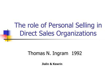The role of Personal Selling in Direct Sales Organizations Thomas N. Ingram1992 Jialin & Kewrin.