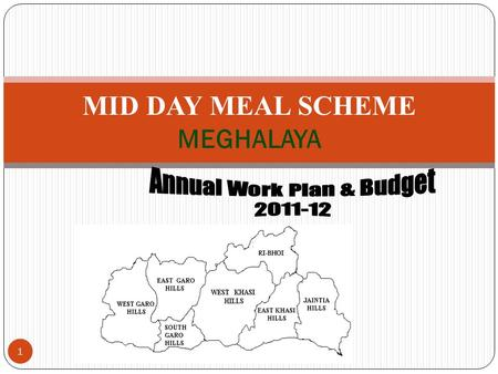 MID DAY MEAL SCHEME MEGHALAYA 1. Snap Shots 2 3 Population as per Provisional 2011 Census 2011 S. No DistrictsMaleFemale Total 1East Khasi Hills 410360413699.