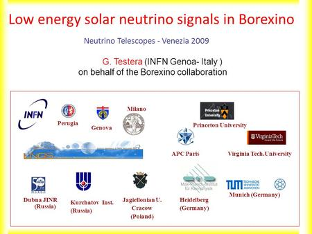 G. Testera (INFN Genoa- Italy ) on behalf of the Borexino collaboration Low energy solar neutrino signals in Borexino Kurchatov Inst. (Russia) Dubna JINR.