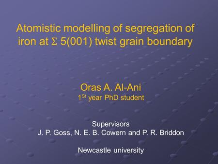 Oras A. Al-Ani 1 St year PhD student Supervisors J. P. Goss, N. E. B. Cowern and P. R. Briddon Newcastle university.