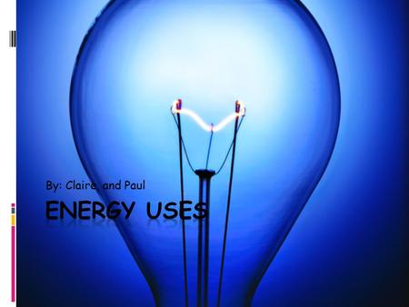By: Claire, and Paul. Uses  The energy uses are…  Coal  Biomass  Natural Gas  Wind  Solar Energy.