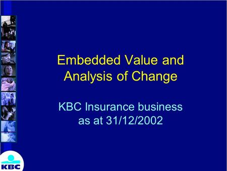 Embedded Value and Analysis of Change KBC Insurance business as at 31/12/2002.