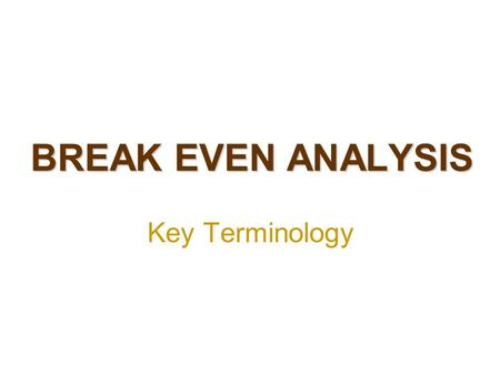 BREAK EVEN ANALYSIS Key Terminology. COSTS The money that firms spend to make their products, or to run their business.