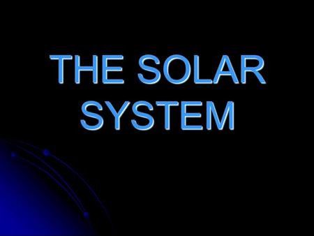 THE SOLAR SYSTEM. The Solar System consists of: Planets Planets Planets Moons Moons Asteroids Asteroids Comets Comets.