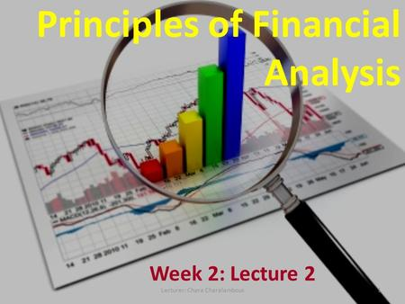 Principles of Financial Analysis Week 2: Lecture 2 1Lecturer: Chara Charalambous.