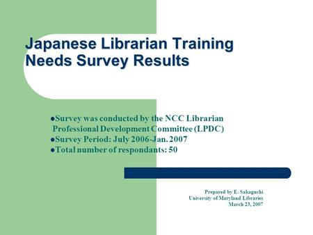 Japanese Librarian Training Needs Survey Results Survey was conducted by the NCC Librarian Professional Development Committee (LPDC) Survey Period: July.