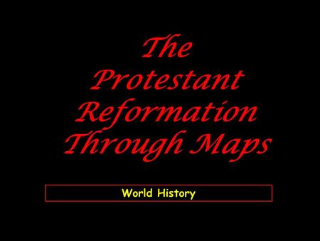 The Protestant Reformation Through Maps World History.