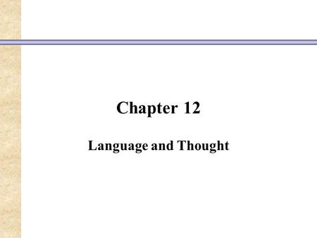 Chapter 12 Language and Thought. Theories on the Evolution of Language Language evolved because it was a social adaptation that solved the problem of.