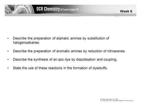Week 6 © Pearson Education Ltd 2009 This document may have been altered from the original Describe the preparation of aliphatic amines by substitution.