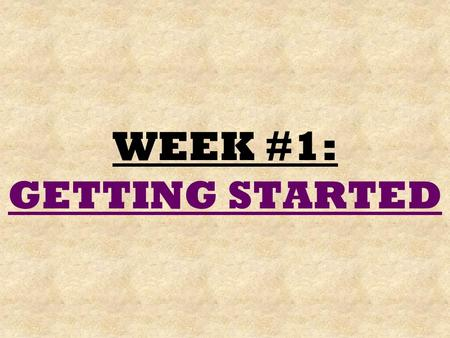 "WEEK #1: GETTING STARTED. COMMENCEMENT All material for Week #1 is under the ""Commencement"" page. It is also duplicated under the ""Course Documents"" page."