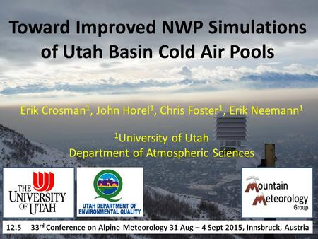 Erik Crosman 1, John Horel 1, Chris Foster 1, Erik Neemann 1 1 University of Utah Department of Atmospheric Sciences Toward Improved NWP Simulations of.