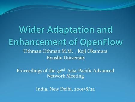 Othman Othman M.M., Koji Okamura Kyushu University Proceedings of the 32 nd Asia-Pacific Advanced Network Meeting India, New Delhi, 2001/8/22.