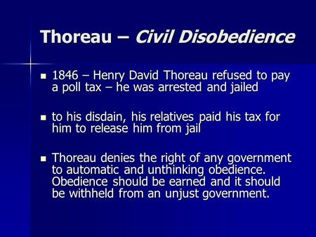Thoreau – Civil Disobedience 1846 – Henry David Thoreau refused to pay a poll tax – he was arrested and jailed 1846 – Henry David Thoreau refused to pay.