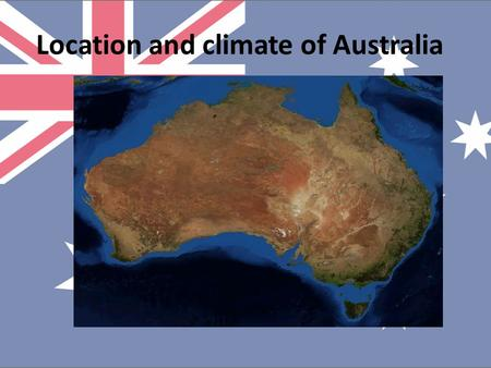 Location and climate of Australia. Australian Geography is very unique, not least because of the state that borders coincide exactly with the boundaries.