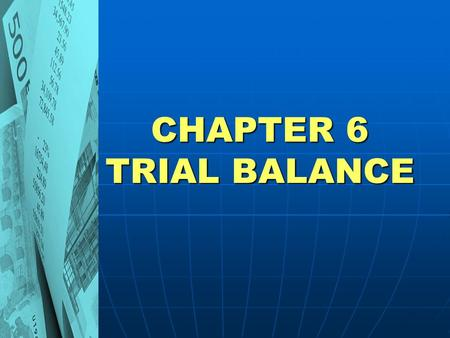 CHAPTER 6 TRIAL BALANCE. Form of Trial Balance TRIAL BALANCE  The variance between debit side and credit side is called the balance  Once the balances.
