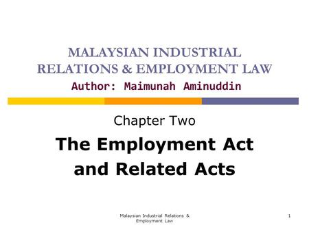 Malaysian Industrial Relations & Employment Law 1 MALAYSIAN INDUSTRIAL RELATIONS & EMPLOYMENT LAW Author: Maimunah Aminuddin Chapter Two The Employment.